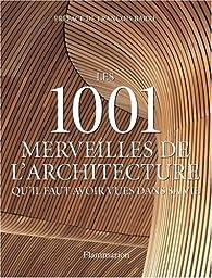 Les 1001 merveilles de l'architecture qu'il faut avoir vues dans sa vie par Mark Irving