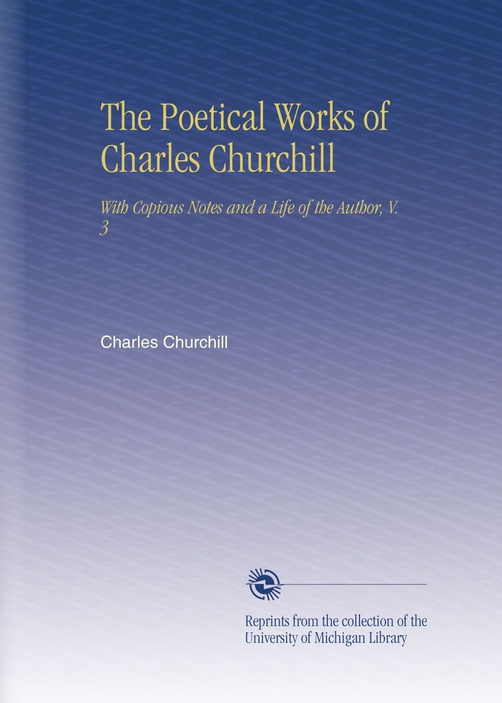 Read Online The Poetical Works of Charles Churchill: With Copious Notes and a Life of the Author, V. 3 pdf epub