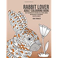 Rabbit Lover Adult Colouring Book: Best Colouring Gifts for Mum, Dad, Friend, Women, Men and Adults Everywhere:  Beautiful Rabbits