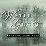 Water Ghosts: A Novel | Shawna Ryan
