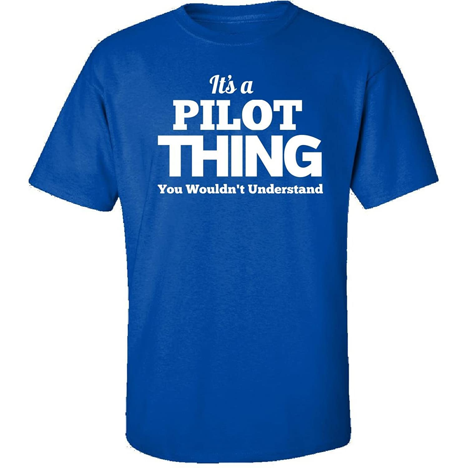 Its A Pilot Thing You Wouldnt Understand - Adult Shirt