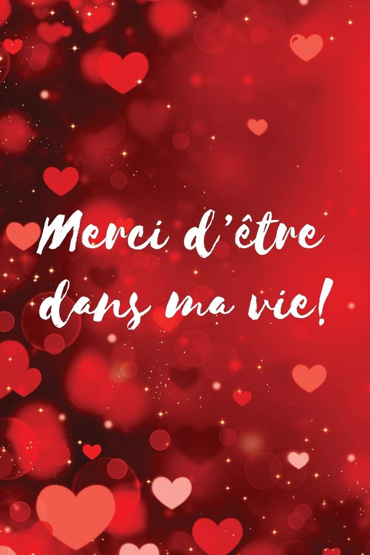 Merci D Etre Dans Ma Vie Carnet De Notes Cadeau Pour La Journee Du Saint Valentin 120 Pages Avec Papier Ligne Petit Format 15 24 X 22 86 Cm French Edition Editions Cadeaux