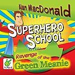 Superhero School: The Revenge of the Green Meanie: Superhero School, Book 1 | Alan MacDonald