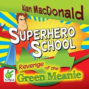 Superhero School: The Revenge of the Green Meanie Audiobook