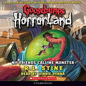 Goosebumps HorrorLand, Book 7: My Friends Call Me Monster Audiobook by R. L. Stine Narrated by Vinnie Penna