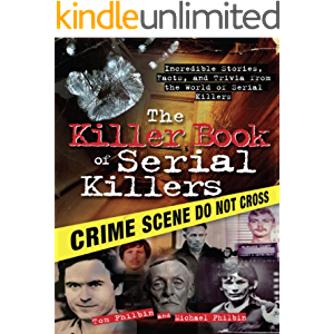 The Killer Book of Serial Killers: Incredible Stories, Facts and Trivia from the World of Serial Killers (The Killer…