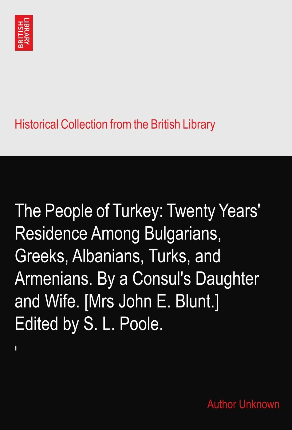 The People of Turkey: Twenty Years' Residence Among Bulgarians, Greeks, Albanians, Turks, and Armenians. By a Consul's Daughter and Wife. [Mrs John E. Blunt.] Edited by S. L. Poole.: II ebook
