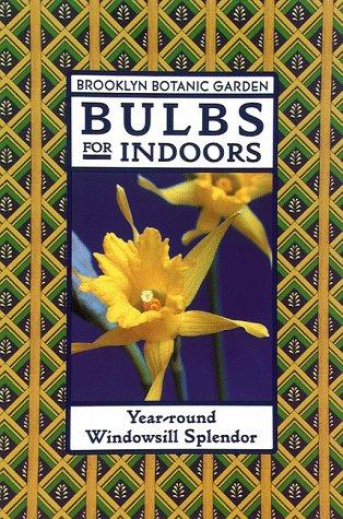 Bulbs for Indoors: Year-Round Windowsill Splendor (Brooklyn Botanic Garden Series, Handbook No. 148)