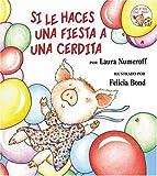 Si le Haces una Fiesta a una Cerdita, Laura Joffe Numeroff, 0060815329