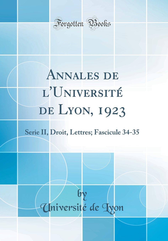 Annales de l'Université de Lyon, 1923: Serie II, Droit, Lettres; Fascicule 34-35 (Classic Reprint) (French Edition) pdf