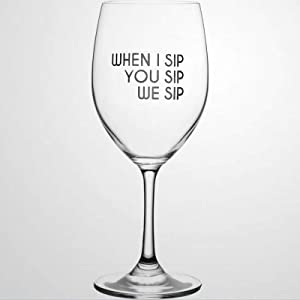 When I Sip, You Sip, We Sip wine glass, Hand Blown Printed wine Glasses for housewarming,Perfect For Wedding Party Birthday Anniversary,17oz
