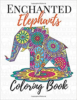 Enchanted Elephants Coloring Book Adult Teen And Kid With Stress Relieving Animal Designs Mandala Paisley Patterns Henna