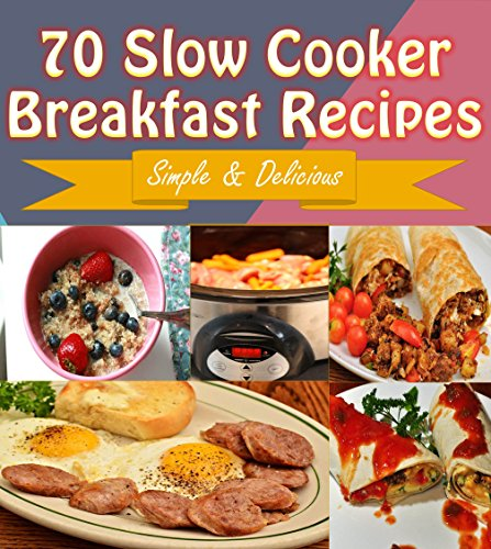 Slow Cooker: 70 Delicious Slow Cooker Breakfast Recipes
