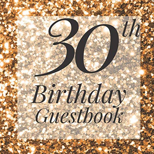 30th Birthday Guestbook: Gold Glitter Sparkle Sequin Look Guest Book - Elegant 30 Birthday Wedding Anniversary Party Signing Message Book - Gift Log & ... Keepsake Present - Special Memories -