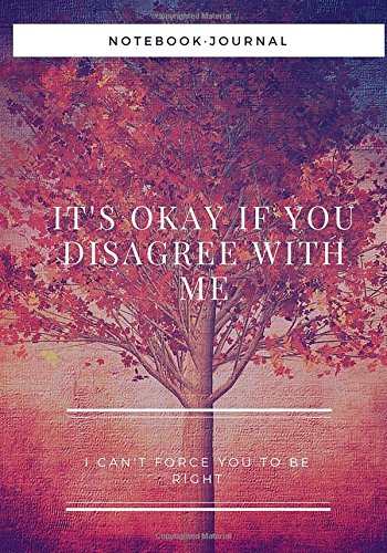 Download It's okay if you disagree with me. I can't force you to be right: Journal/Notebook, lined pages, 7x10 inches pdf epub