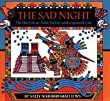 img - for The Sad Night: The Story of an Aztec Victory and a Spanish Loss by Sally Schofer Mathews (2001-03-19) book / textbook / text book