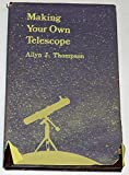 Making Your Own Telescope, Allyn J. Thompson, 0933346123