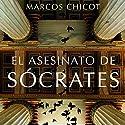 El asesinato de Sócrates: Finalista Premio Planeta 2016 - Volumen independiente3 Hörbuch von Marcos Chicot Gesprochen von: Germán Gijón