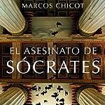 El asesinato de Sócrates: Finalista Premio Planeta 2016 - Volumen independiente3 | Marcos Chicot