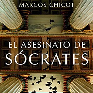 El asesinato de Sócrates: Finalista Premio Planeta 2016 - Volumen independiente3 Audiobook by Marcos Chicot Narrated by Germán Gijón
