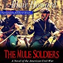 The Mule Soldiers: A Novel of the American Civil War Audiobook by Blair Howard Narrated by Kevin O'Brien