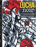 Lucha Noir : The Complete Rafael Navarro in from Parts Unknown, Rafael Navarro, Keith Rainville, 0975379119