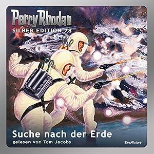 Suche nach der Erde (Perry Rhodan Silber Edition 78) Hörbuch