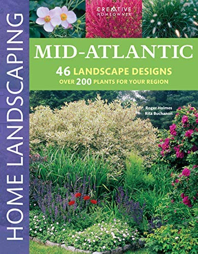 Mid-Atlantic Home Landscaping, 3rd Edition (Creative Homeowner) 400+ Color Photos & Drawings, 200 Plants, & 46 Outdoor Design Concepts to Make Your Landscape More Attractive & Functional (Patio Landscaping Outdoor For Ideas)