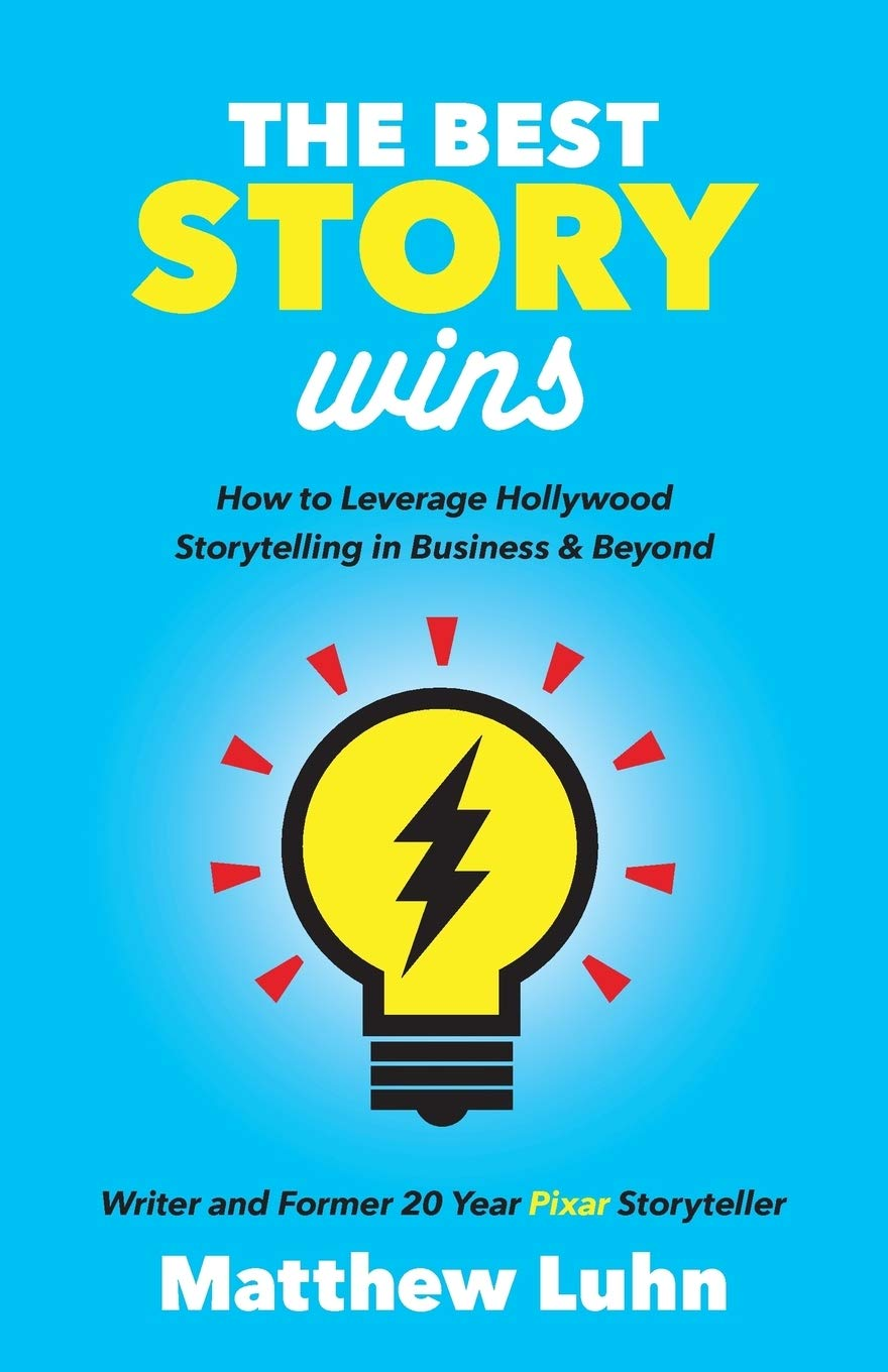 Amazon Com The Best Story Wins How To Leverage Hollywood Storytelling In Business And Beyond 9781642790207 Luhn Matthew Books