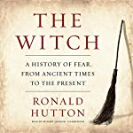 The Witch: A History of Fear, from Ancient Times to the Present | Ronald Hutton