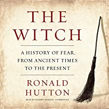 The Witch: A History of Fear, from Ancient Times to the Present Audiobook by Ronald Hutton Narrated by Gildart Jackson