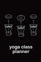 Om Three Cats Meditating Yoga Class Planner: A cutely designed journal to plan effective classes ahead of time - perfect essentials gift for yoga ... coaches,  and home practice students Paperback