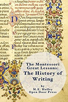 The Montessori Great Lessons: The History of Writing by [Holley, M.E.]