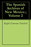 The Spanish Archives of New Mexico ; Volume 2