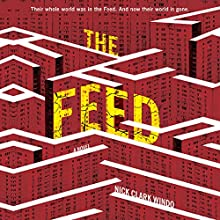 The Feed: A Novel Audiobook by Nick Clark Windo Narrated by Clare Corbett, Nick Clark Windo
