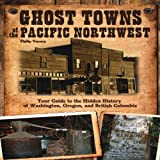 Ghost Towns of the Pacific Northwest, Philip Varney, 0760343160