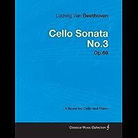 Ludwig Van Beethoven - Cello Sonata No.3 - Op.69 - A Score for Cello and Piano (English Edition)