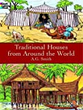 Traditional Houses from Around the World, A. G. Smith, 0486413225