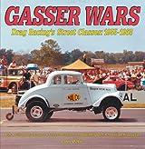 Gasser Wars: Drag Racing's Street Classics: 1955-1968