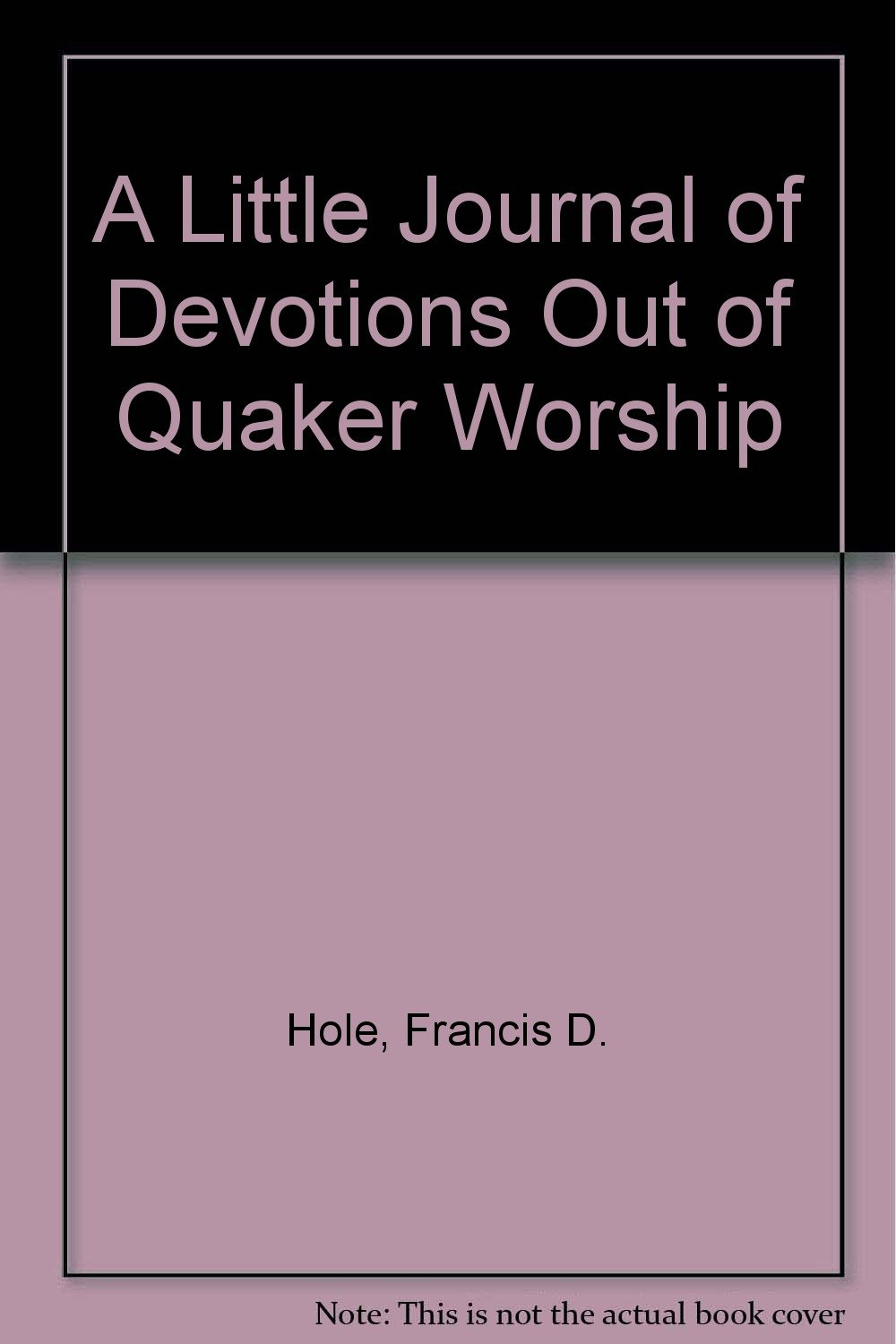 A Little Journal of Devotions Out of Quaker Worship: An Experiment With 104 Entries Across Two Thousand Miles