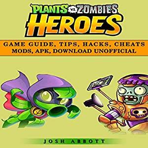 Plants Vs Zombies Heroes Game Guide, Tips, Hacks, Cheats Mods, Apk, Download Unofficial Audiobook
