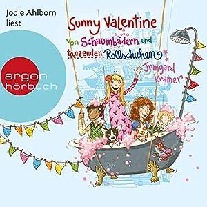 Von Schaumbädern und tanzenden Rollschuhen (Sunny Valentine 2) Hörbuch