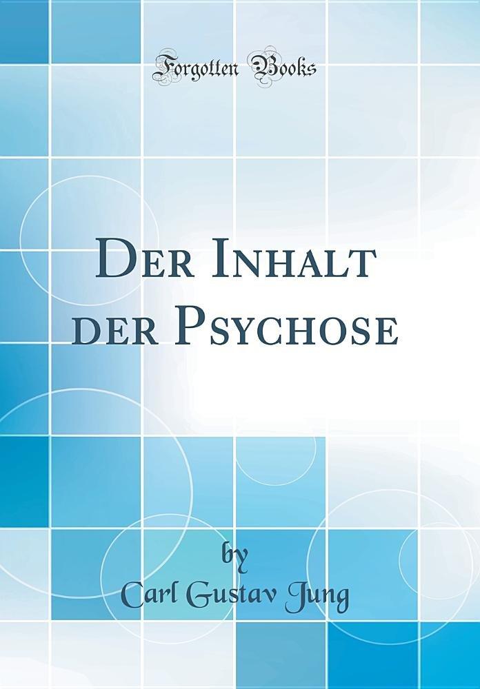 Der Inhalt der Psychose (Classic Reprint) (German Edition): Carl ...
