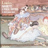Liadov: Marionettes, A Musical Snuffbox & other piano music
