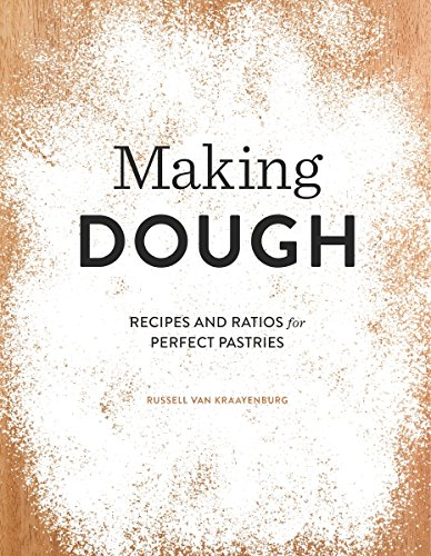 Making Dough: Recipes and Ratios for Perfect Pastries by Russell van Kraayenburg