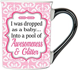 Tumbleweed - I Was Dropped As A Baby Into A Pool Of Awesomeness And Glitter - Colorful 18 Ounce Ceramic Funny Mug With Black Handle
