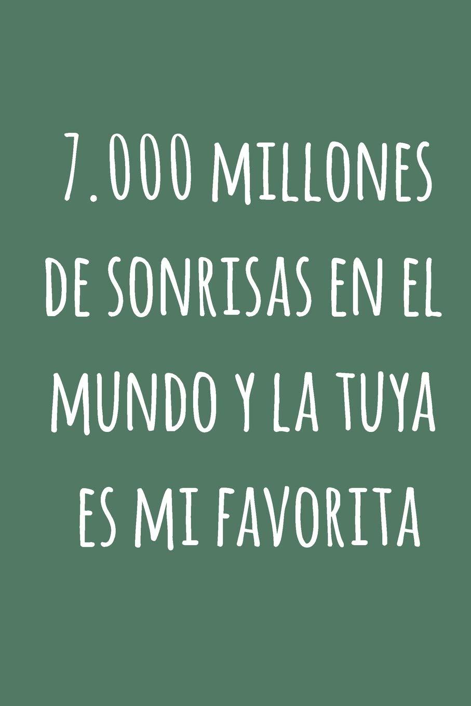 7.000 millones de sonrisas en el mundo y la tuya es mi ...