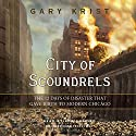City of Scoundrels: The 12 Days of Disaster That Gave Birth to Modern Chicago Audiobook by Gary Krist Narrated by Rob Shapiro
