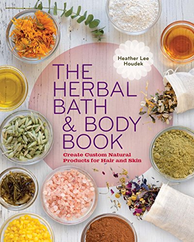 Herbal Bath Recipes - The Herbal Bath & Body Book: Create Custom Natural Products for Hair and Skin