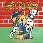 The Adventures of Tandy the Teddy: Tandy Goes to the Firehouse | Chely Schwartz